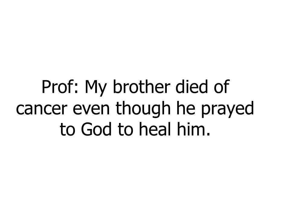 Prof: My brother died of cancer even though he prayed to God to heal him.