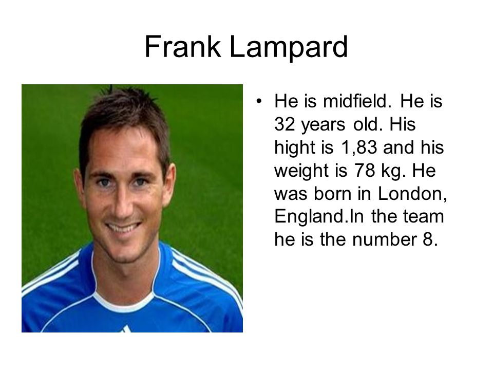 Frank Lampard He is midfield. He is 32 years old.