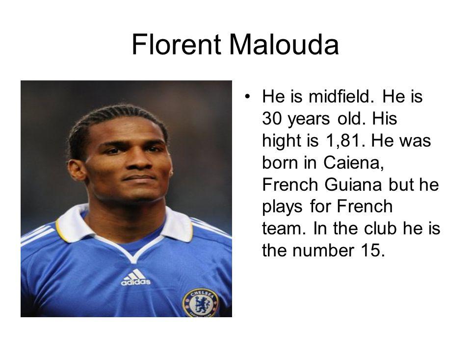 Florent Malouda He is midfield. He is 30 years old.