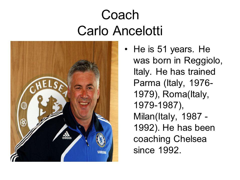 Coach Carlo Ancelotti He is 51 years. He was born in Reggiolo, Italy.