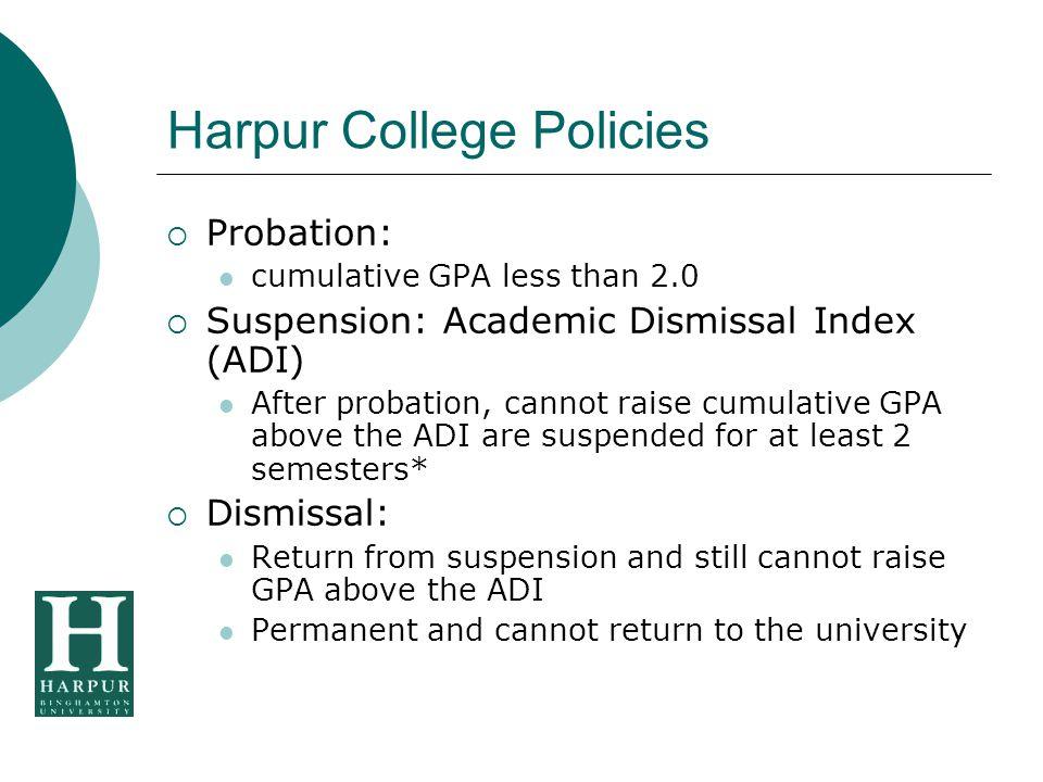 Harpur College Policies  Probation: cumulative GPA less than 2.0  Suspension: Academic Dismissal Index (ADI) After probation, cannot raise cumulativ