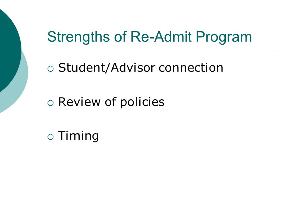 Strengths of Re-Admit Program  Student/Advisor connection  Review of policies  Timing