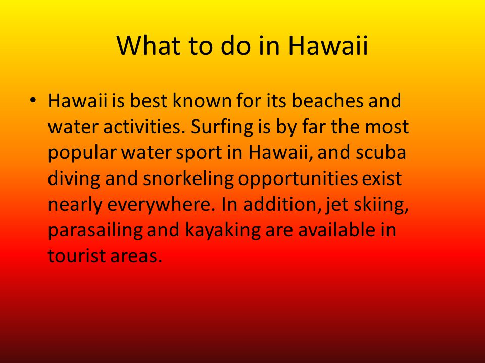 What to do in Hawaii Hawaii is best known for its beaches and water activities.