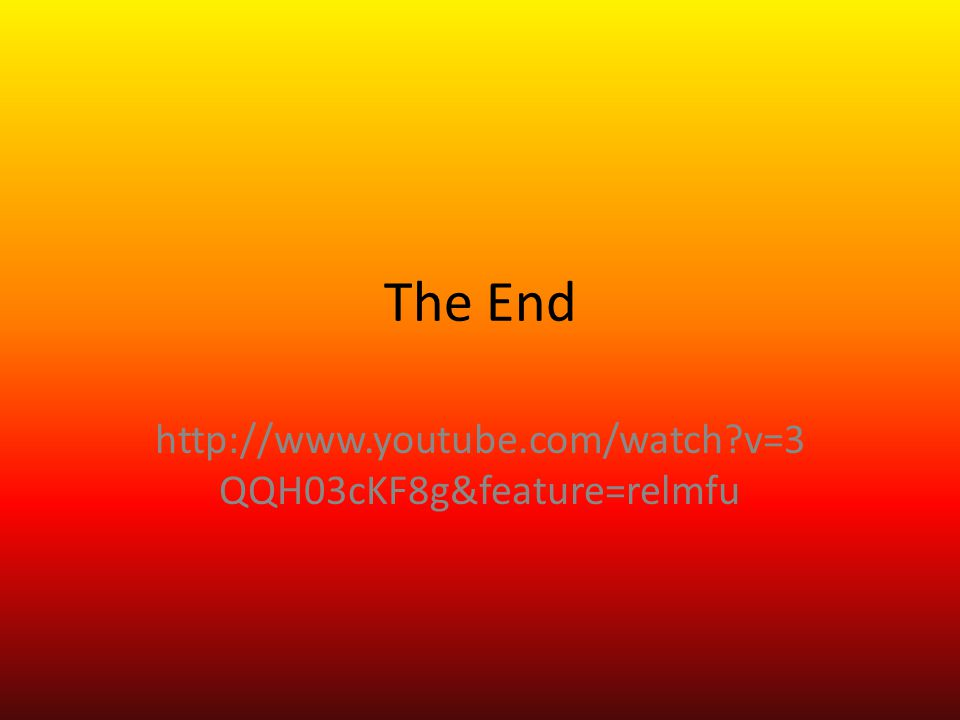 The End http://www.youtube.com/watch?v=3 QQH03cKF8g&feature=relmfu