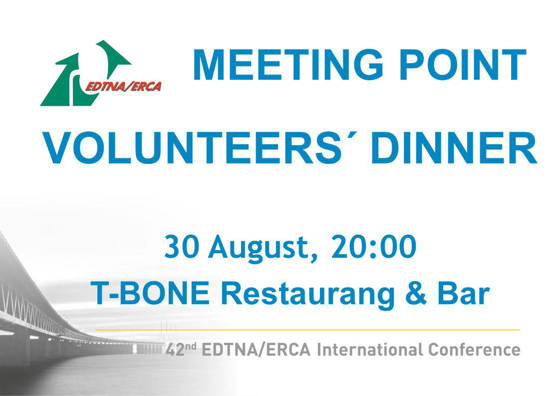 VOLUNTEERS´ DINNER 30 August, 20:00 T-BONE Restaurang & Bar MEETING POINT