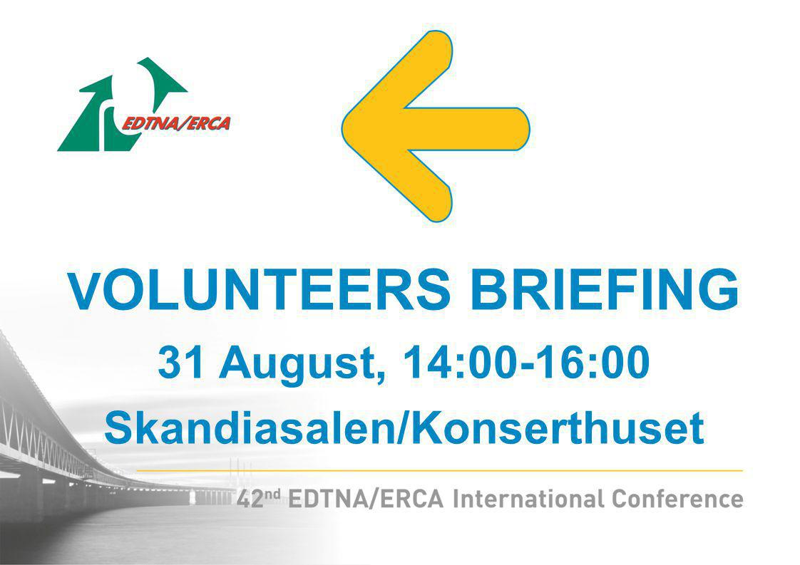 V OLUNTEERS BRIEFING 31 August, 14:00-16:00 Skandiasalen/Konserthuset