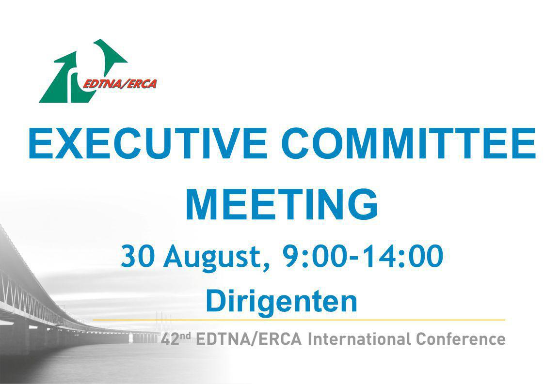 EXECUTIVE COMMITTEE MEETING 30 August, 9:00-14:00 Dirigenten