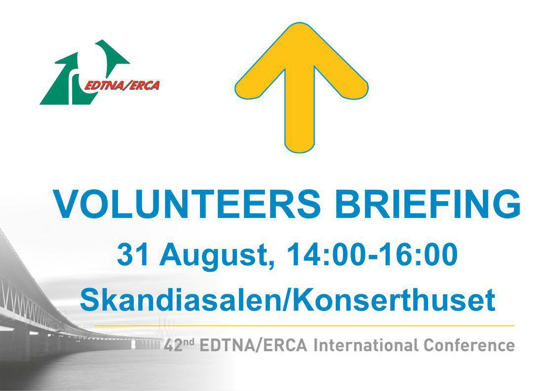 VOLUNTEERS BRIEFING 31 August, 14:00-16:00 Skandiasalen/Konserthuset
