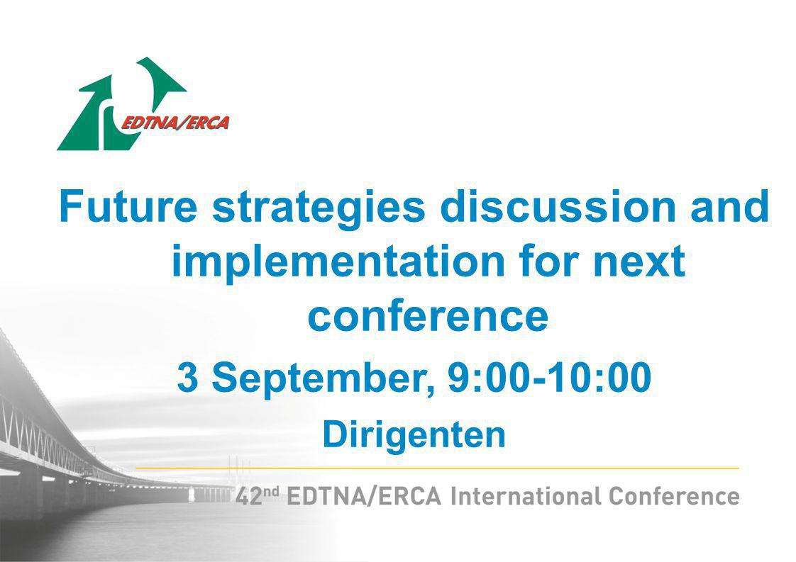 Future strategies discussion and implementation for next conference 3 September, 9:00-10:00 Dirigenten