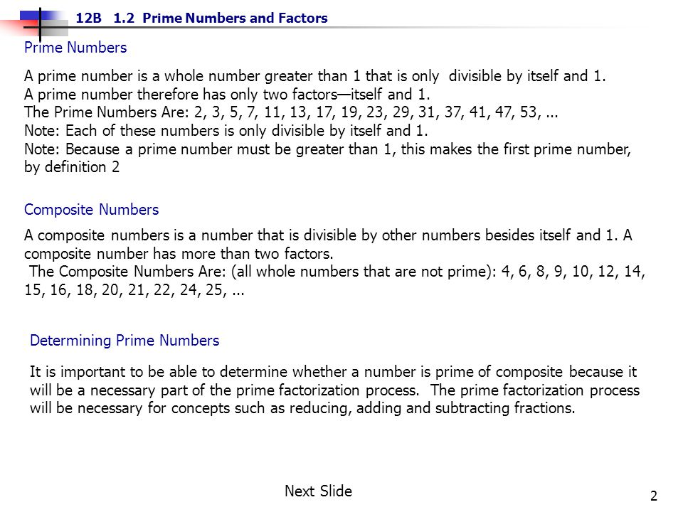 2 12B 1.2 Prime Numbers and Factors A prime number is a whole number greater than 1 that is only divisible by itself and 1. A prime number therefore h