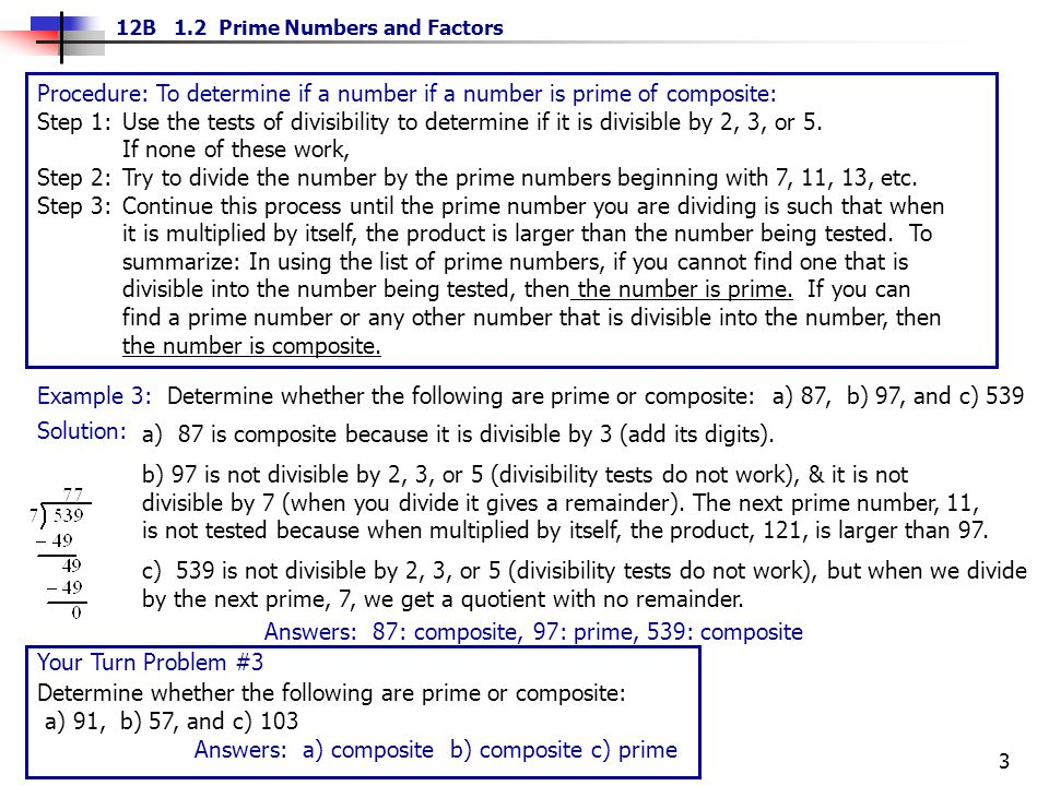 3 12B 1.2 Prime Numbers and Factors Procedure: To determine if a number if a number is prime of composite: Step 1:Use the tests of divisibility to det