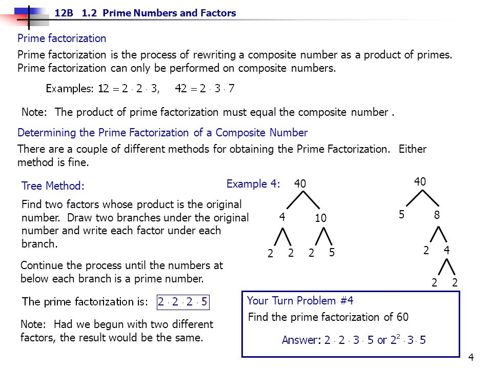 5 12B 1.2 Prime Numbers and Factors Division Method: Example 5: 315 Your Turn Problem #5 Find the prime factorization of 180 Step 1.
