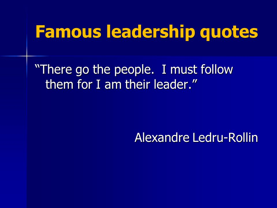 There go the people. I must follow them for I am their leader. Alexandre Ledru-Rollin