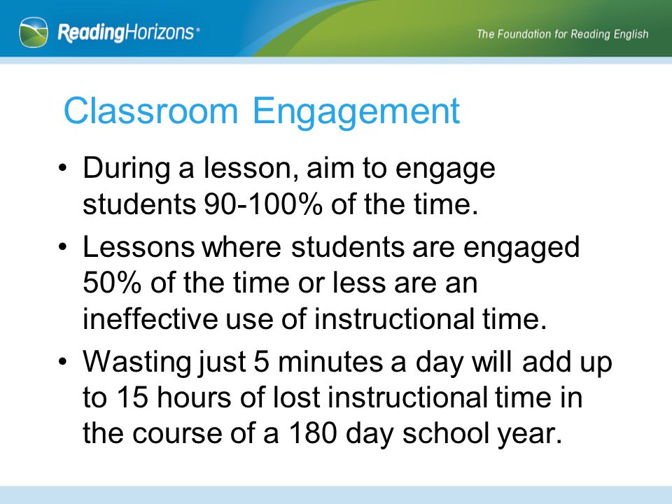 Classroom Engagement During a lesson, aim to engage students 90-100% of the time.