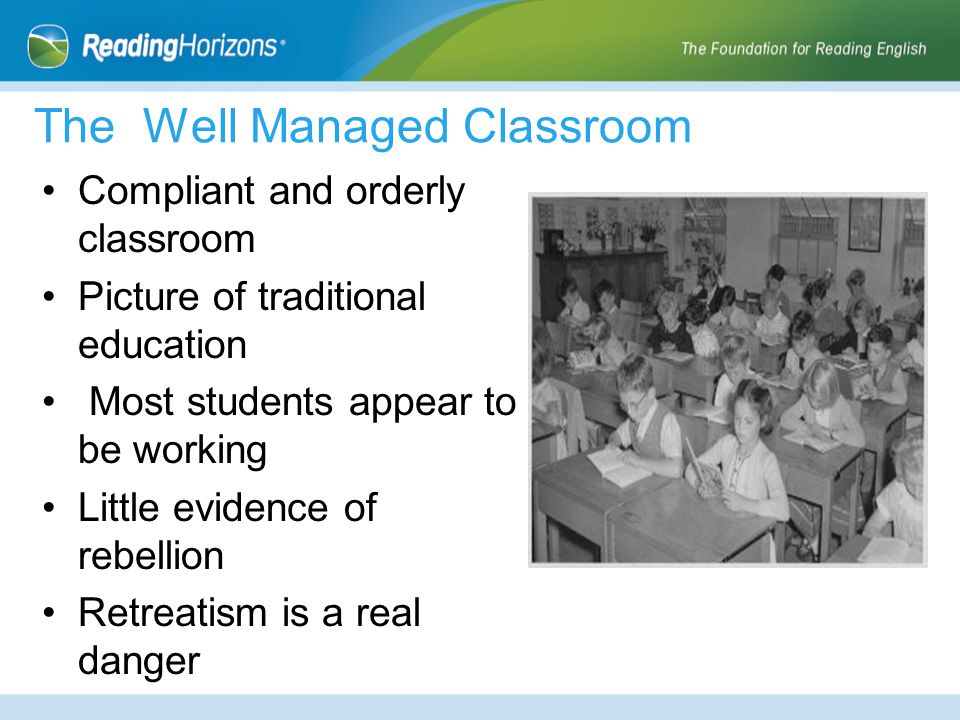 The Well Managed Classroom Compliant and orderly classroom Picture of traditional education Most students appear to be working Little evidence of rebe