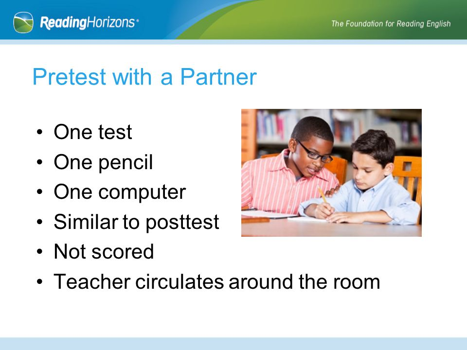 Pretest with a Partner One test One pencil One computer Similar to posttest Not scored Teacher circulates around the room