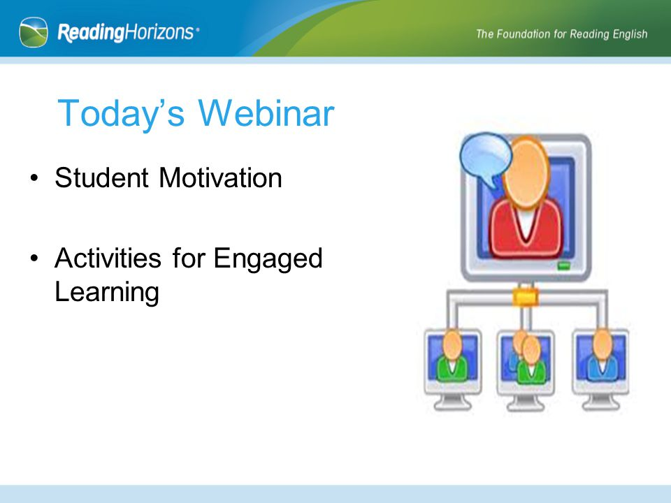 Today's Webinar Student Motivation Activities for Engaged Learning