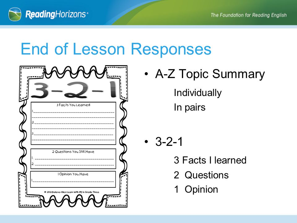 End of Lesson Responses A-Z Topic Summary Individually In pairs 3-2-1 3 Facts I learned 2 Questions 1 Opinion