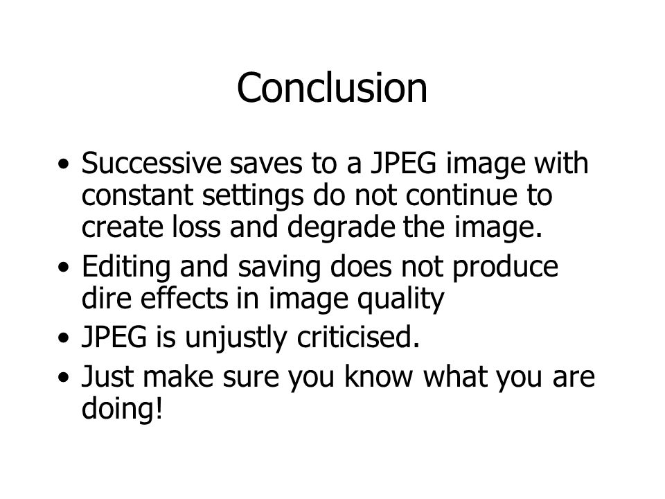 Conclusion Successive saves to a JPEG image with constant settings do not continue to create loss and degrade the image.