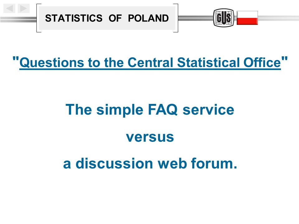 STATISTICS OF POLAND Questions to the Central Statistical Office The simple FAQ service versus a discussion web forum.