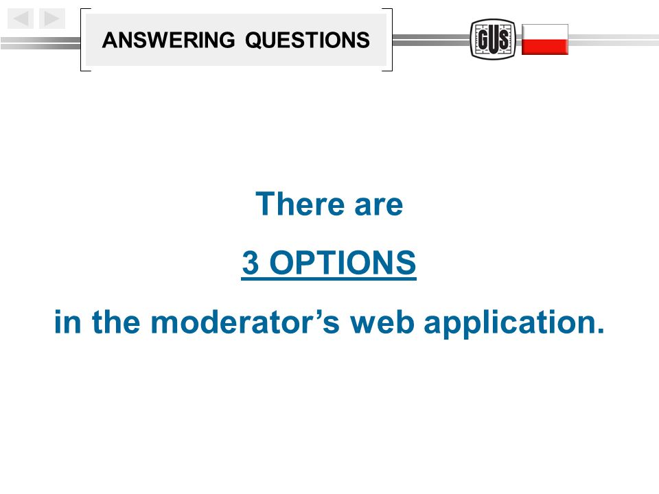 ANSWERING QUESTIONS There are 3 OPTIONS in the moderator's web application.