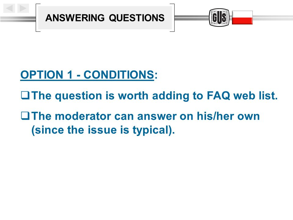 ANSWERING QUESTIONS OPTION 1 - CONDITIONS:  The question is worth adding to FAQ web list.