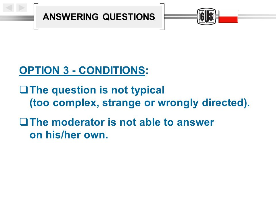 ANSWERING QUESTIONS OPTION 3 - CONDITIONS:  The question is not typical (too complex, strange or wrongly directed).