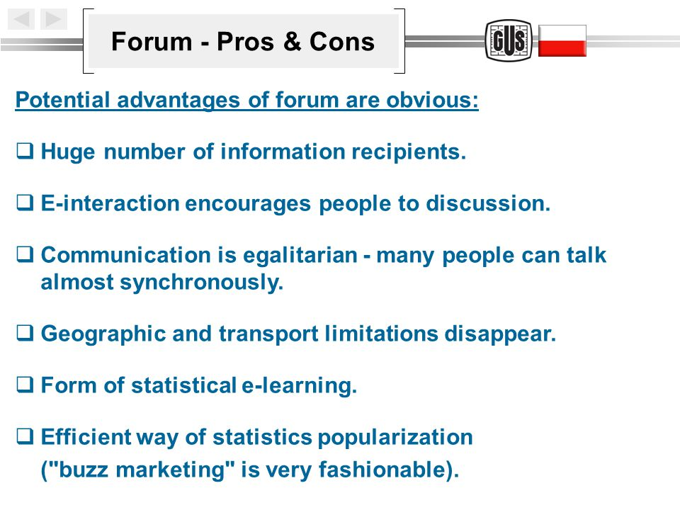 Forum - Pros & Cons Potential advantages of forum are obvious:  Huge number of information recipients.