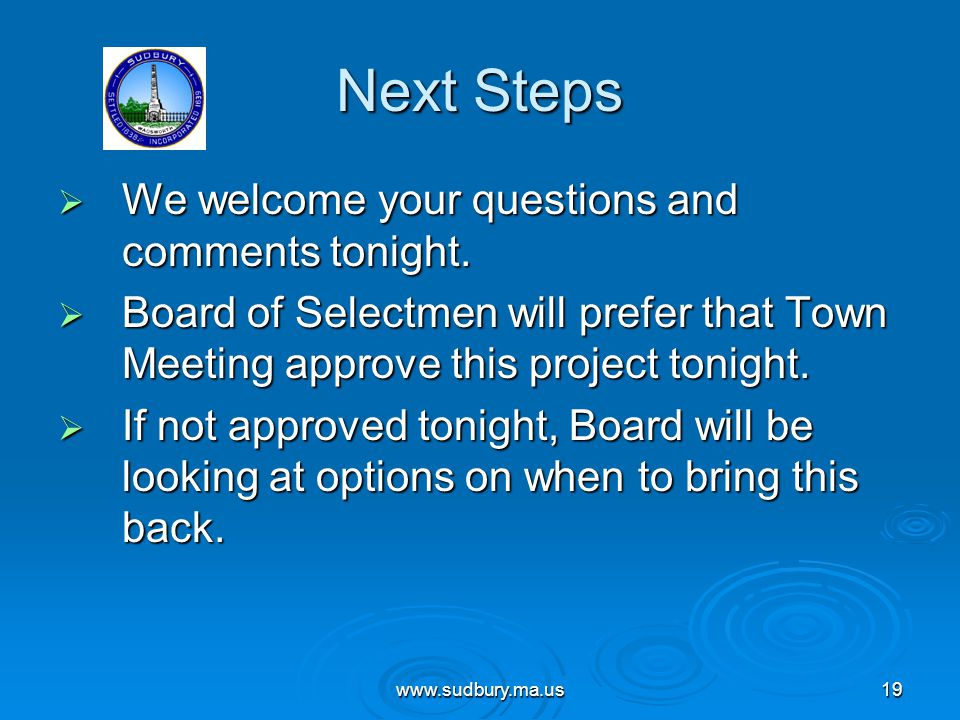 www.sudbury.ma.us19 Next Steps  We welcome your questions and comments tonight.