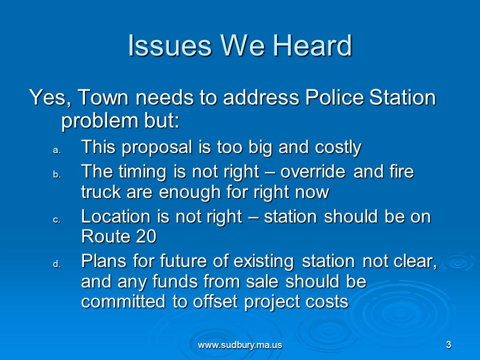 www.sudbury.ma.us3 Issues We Heard Yes, Town needs to address Police Station problem but: a.