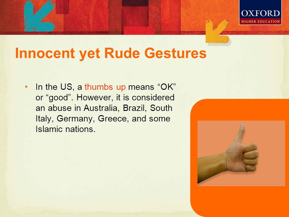 In the US, a thumbs up means OK or good .