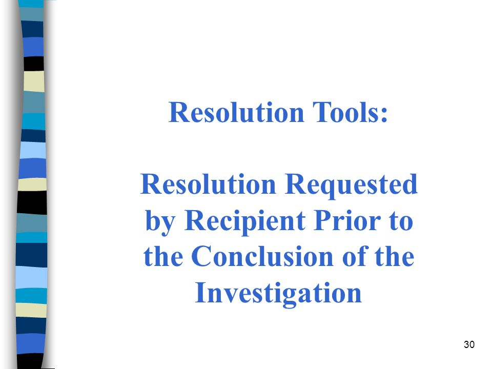 30 Resolution Tools: Resolution Requested by Recipient Prior to the Conclusion of the Investigation