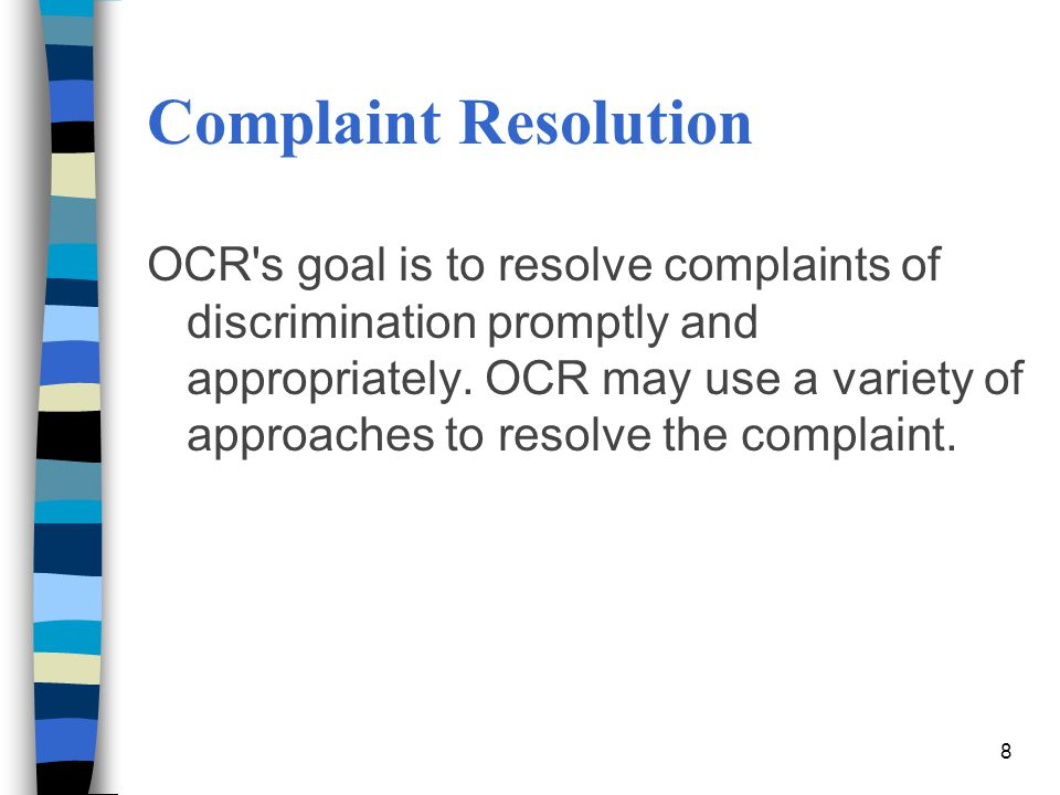 Complaint Resolution OCR s goal is to resolve complaints of discrimination promptly and appropriately.