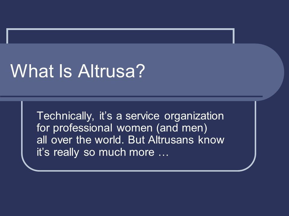 Altrusa is … A chance to create a family of sisters