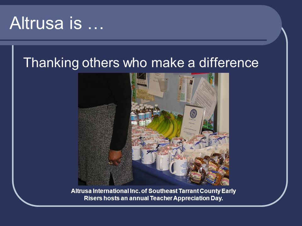 Altrusa is … Thanking others who make a difference Altrusa International Inc.