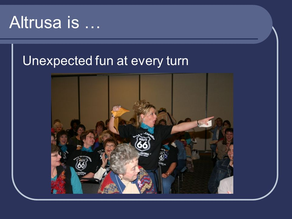Altrusa is … Unexpected fun at every turn