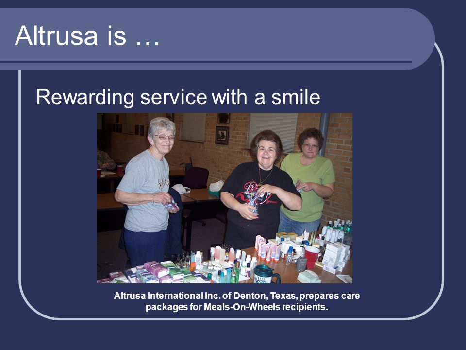 Altrusa is … Rewarding service with a smile Altrusa International Inc.