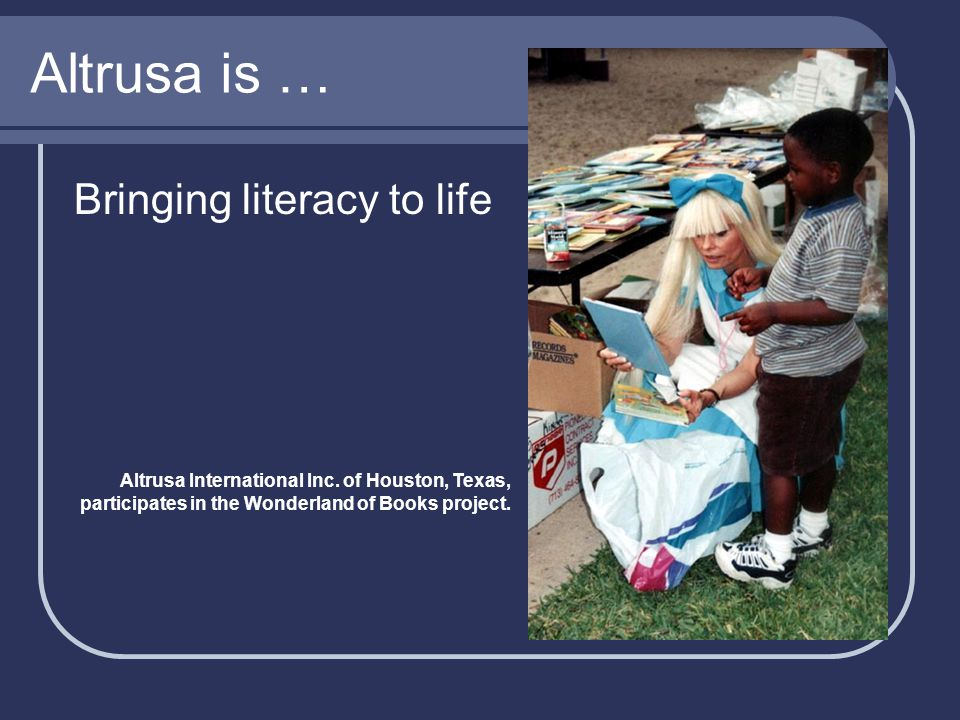 Altrusa is … Bringing literacy to life Altrusa International Inc.