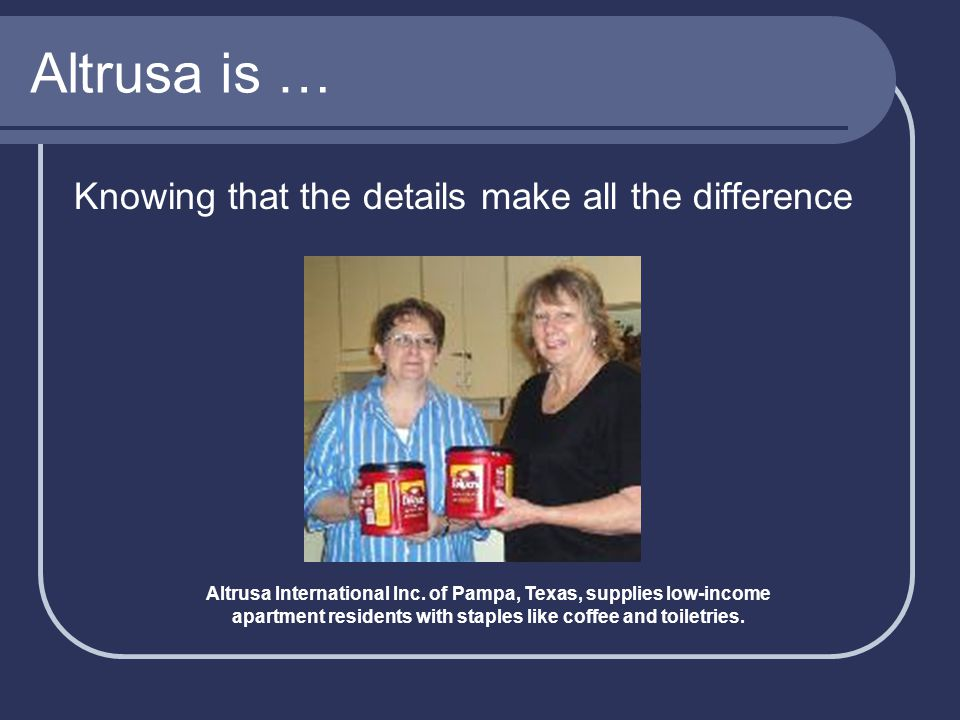 Altrusa is … Knowing that the details make all the difference Altrusa International Inc.