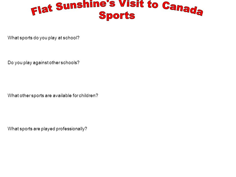 What sports do you play at school. Do you play against other schools.
