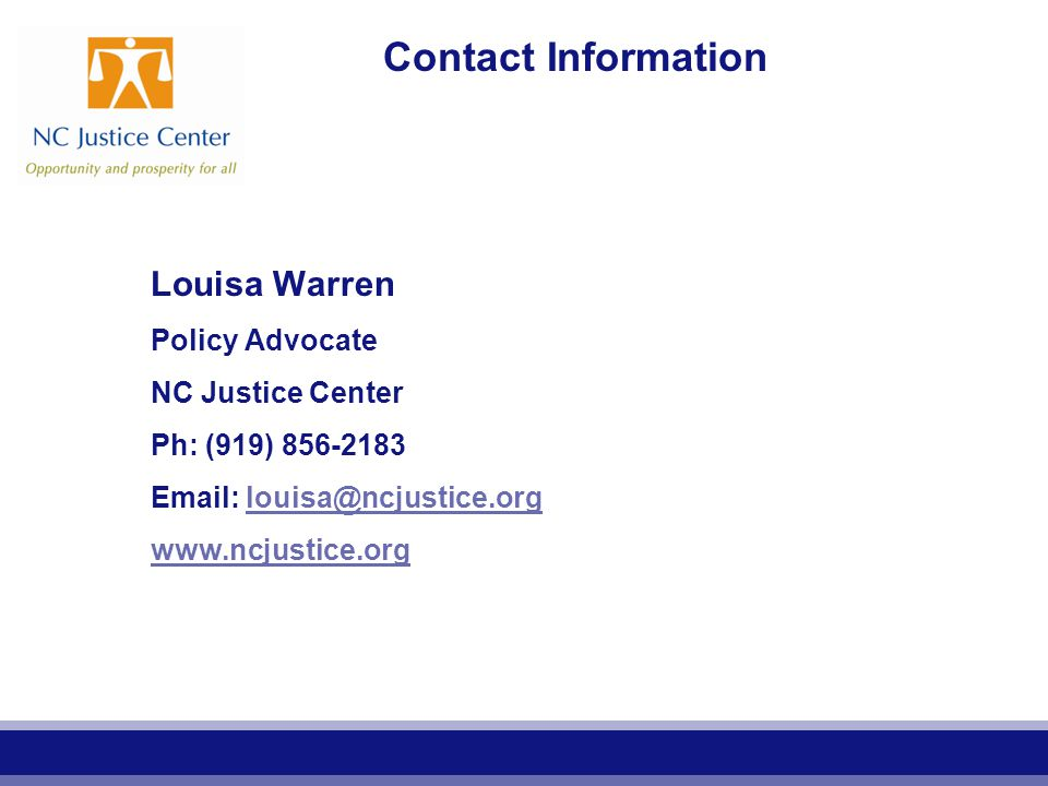 Contact Information Louisa Warren Policy Advocate NC Justice Center Ph: (919) 856-2183 Email: louisa@ncjustice.orglouisa@ncjustice.org www.ncjustice.org