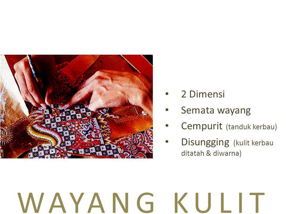 WAYANG KULIT 2 Dimensi Semata wayang Cempurit (tanduk kerbau) Disungging (kulit kerbau ditatah & diwarna)