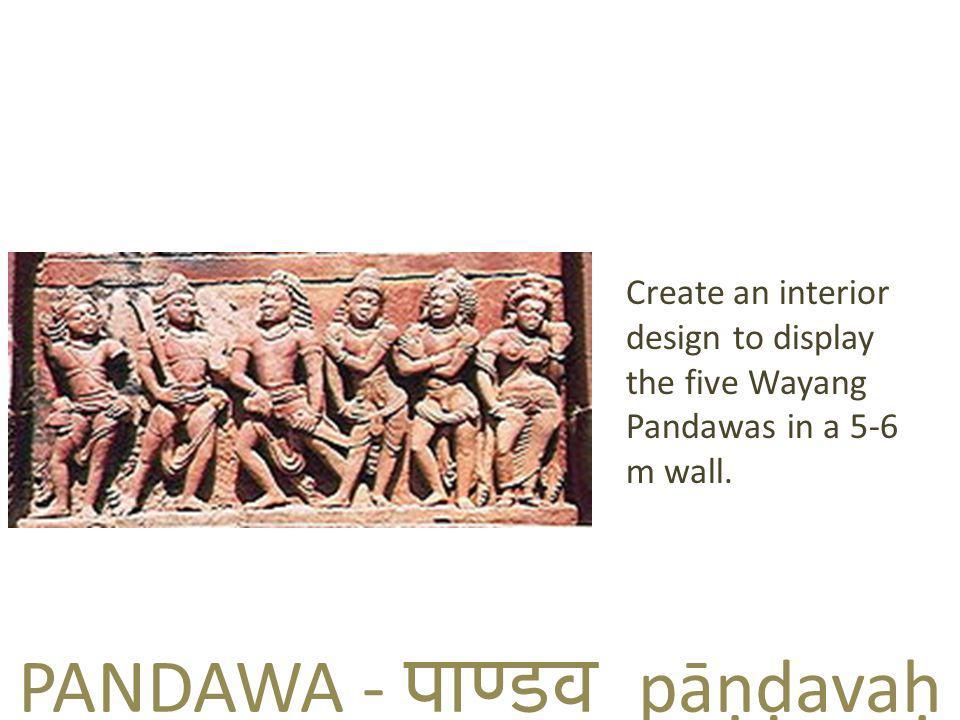 PANDAWA - पाण्  डव pāṇḍavaḥ Create an interior design to display the five Wayang Pandawas in a 5-6 m wall.