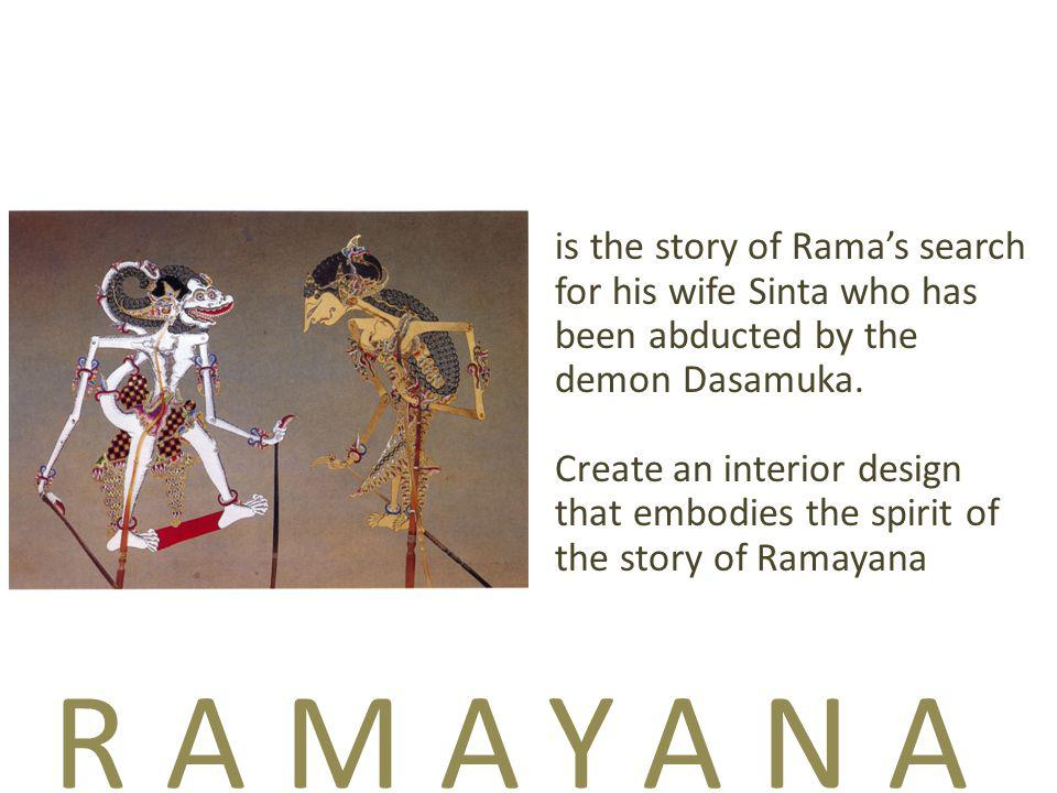 RAMAYANA is the story of Rama's search for his wife Sinta who has been abducted by the demon Dasamuka.