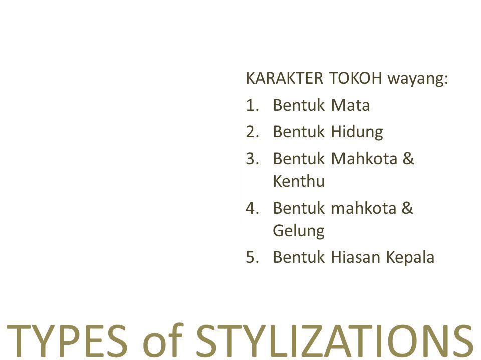 TYPES of STYLIZATIONS KARAKTER TOKOH wayang: 1.Bentuk Mata 2.Bentuk Hidung 3.Bentuk Mahkota & Kenthu 4.Bentuk mahkota & Gelung 5.Bentuk Hiasan Kepala