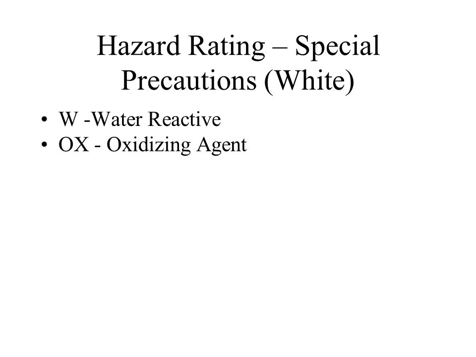 Hazard Rating – Special Precautions (White) W -Water Reactive OX - Oxidizing Agent