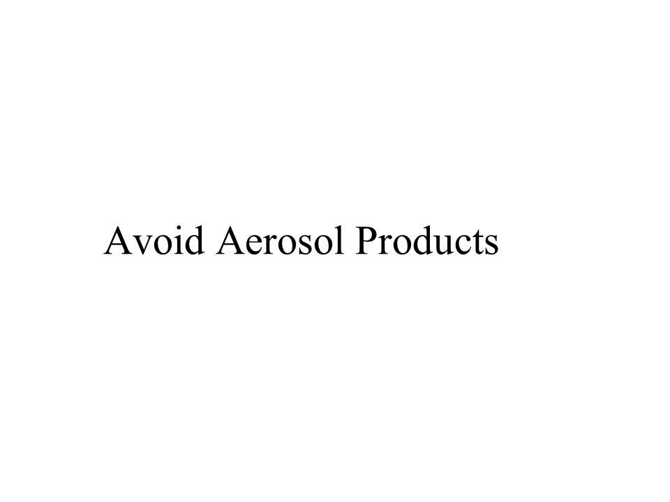 Avoid Aerosol Products