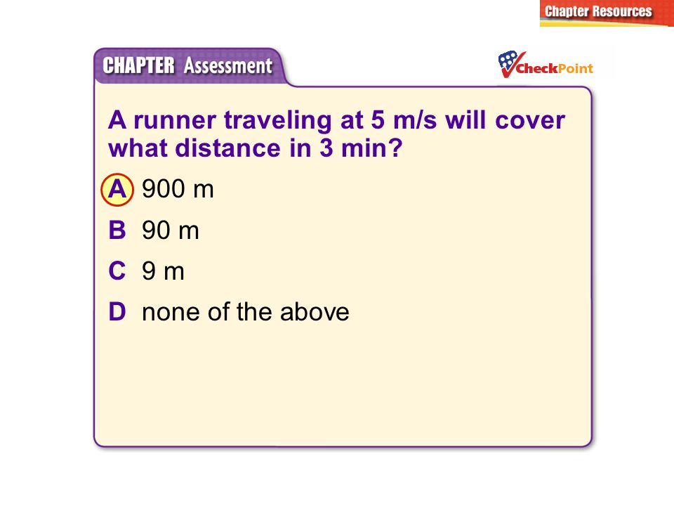 A runner traveling at 5 m/s will cover what distance in 3 min? A900 m B90 m C9 m Dnone of the above