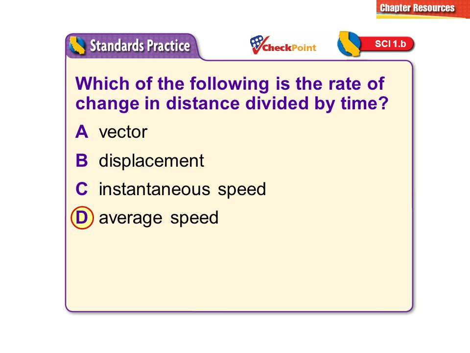 Which of the following is the rate of change in distance divided by time? Avector Bdisplacement Cinstantaneous speed Daverage speed SCI 1.b