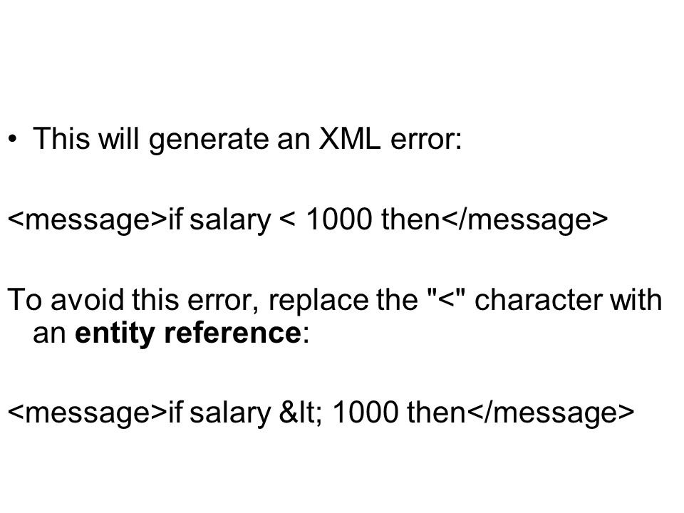 This will generate an XML error: if salary To avoid this error, replace the < character with an entity reference: if salary < 1000 then